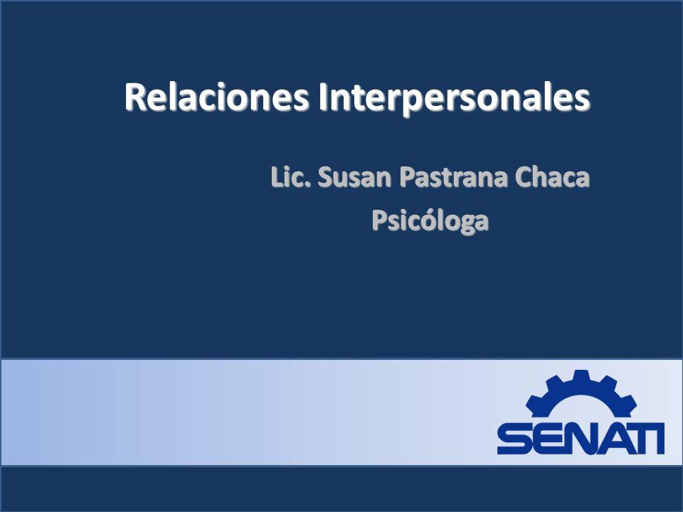 Relaciones Interpersonales Lic. Susan Pastrana Chaca Psicóloga