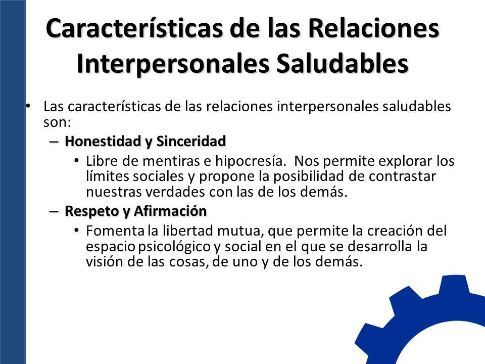 Características de las Relaciones Interpersonales Saludables Las características de las relaciones interpersonales saludables son: – Honestidad y Sinceridad Libre de mentiras e hipocresía.