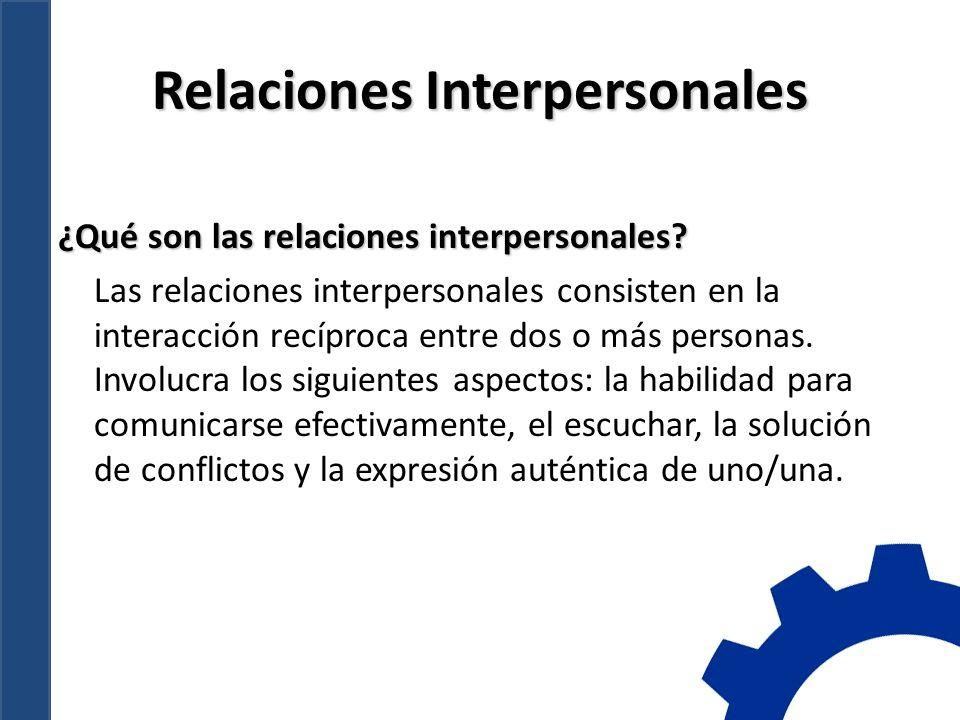 Relaciones Interpersonales ¿Qué son las relaciones interpersonales.