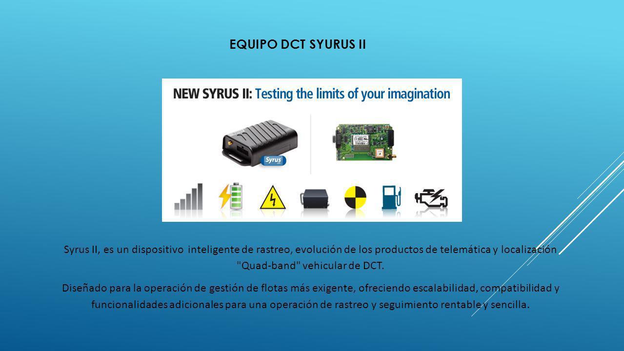 EQUIPO DCT SYURUS II Syrus II, es un dispositivo inteligente de rastreo, evolución de los productos de telemática y localización