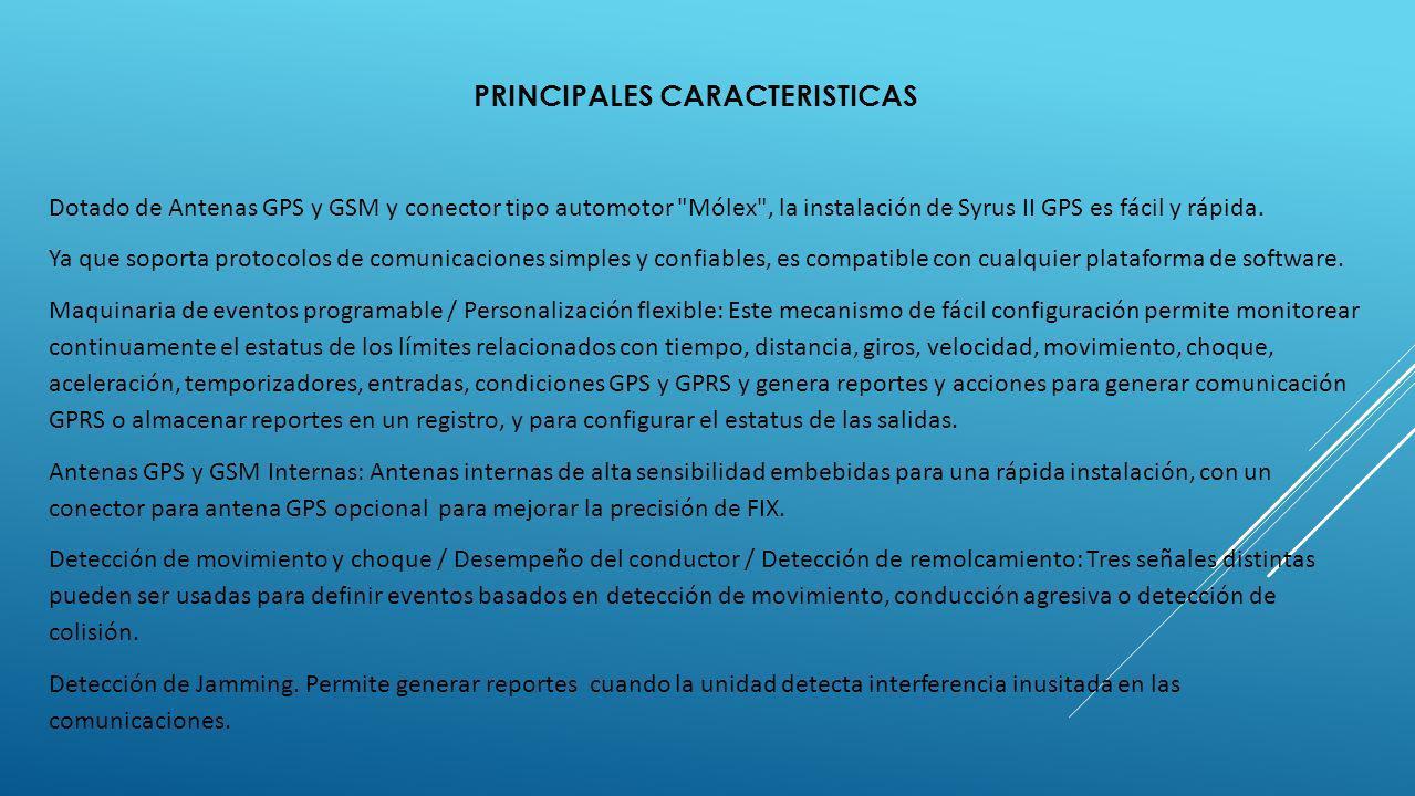 PRINCIPALES CARACTERISTICAS Dotado de Antenas GPS y GSM y conector tipo automotor