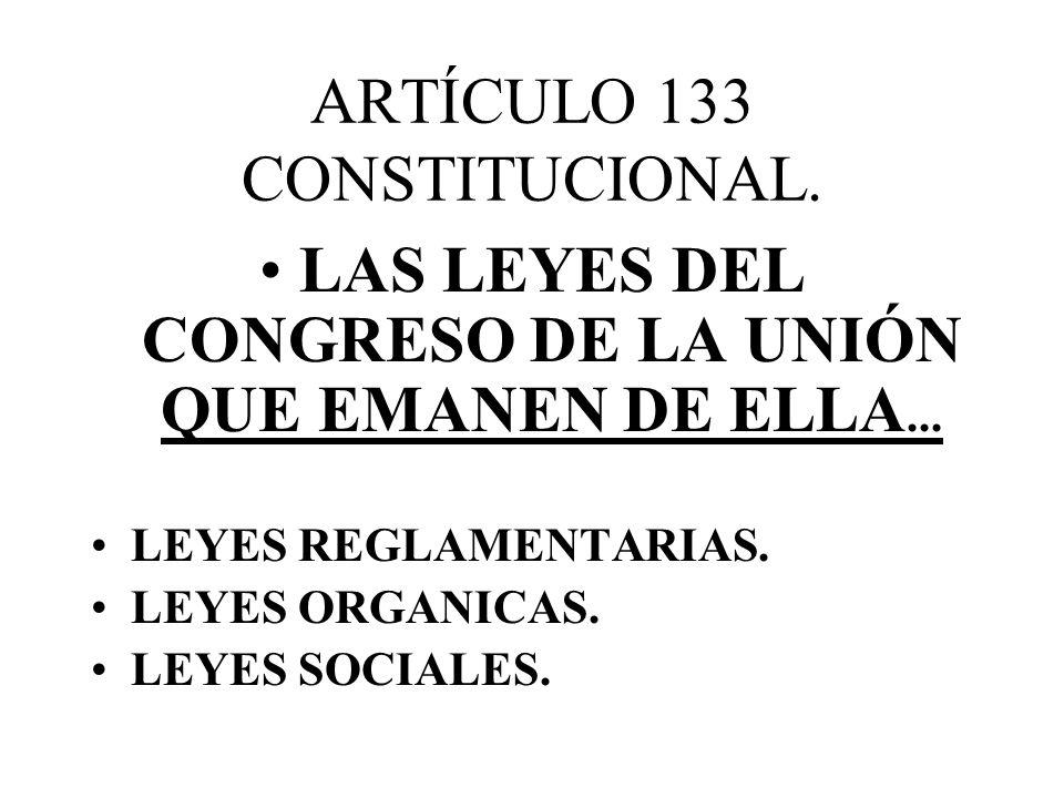 ARTÍCULO 133 CONSTITUCIONAL.LAS LEYES DEL CONGRESO DE LA UNIÓN QUE EMANEN DE ELLA...