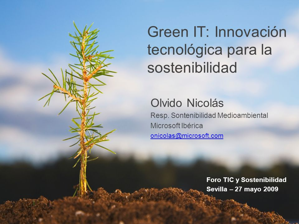 Nuevos retos y oportunidades *Sector TIC: key player Emisiones de Carbón ^Impacto global 2020: 7-8 billones ^ Stern, Stern Review on the Economics of Climate Change, 2006 * The Climate Group + GeSI, SMART 2020 Report, 2008