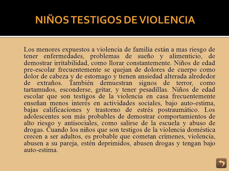 Los menores expuestos a violencia de familia están a mas riesgo de tener enfermedades, problemas de sueño y alimenticio, de demostrar irritabilidad, c