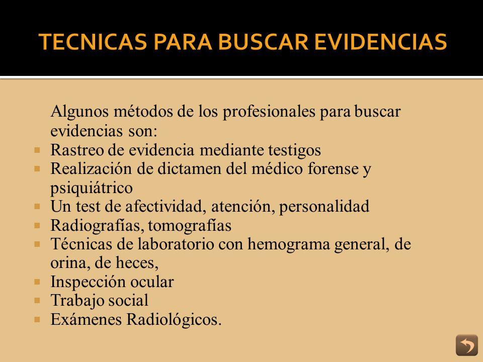 Algunos métodos de los profesionales para buscar evidencias son: Rastreo de evidencia mediante testigos Realización de dictamen del médico forense y p