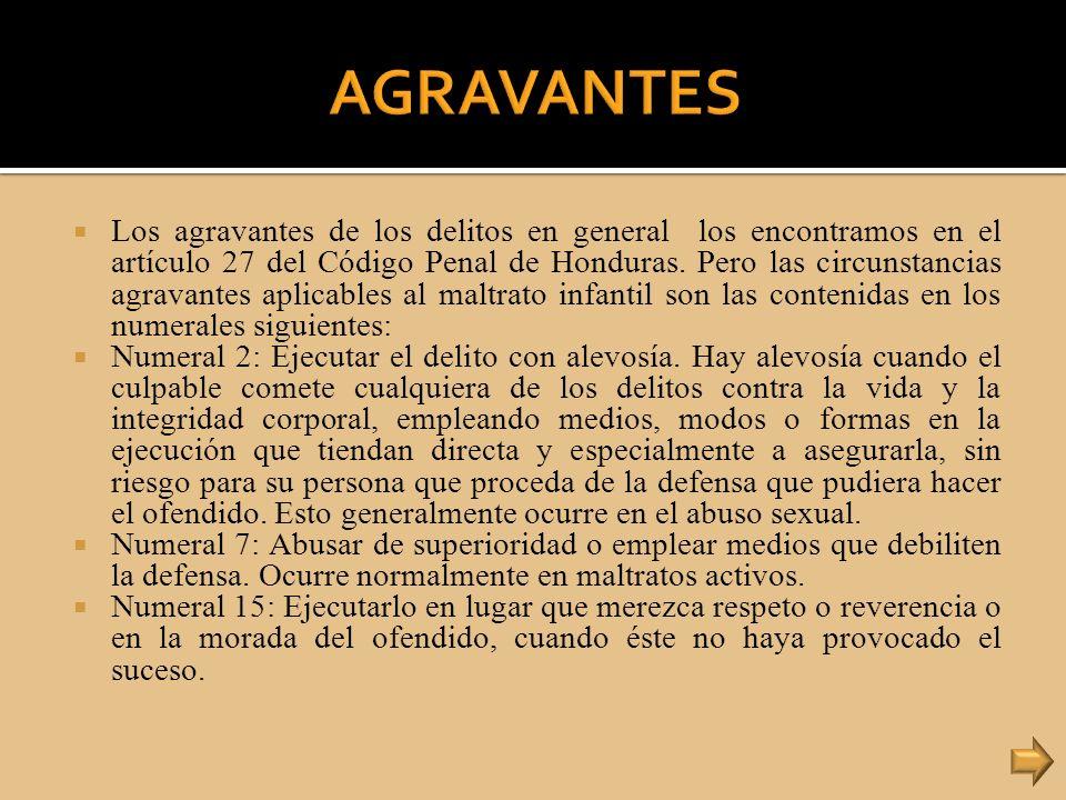 Los agravantes de los delitos en general los encontramos en el artículo 27 del Código Penal de Honduras. Pero las circunstancias agravantes aplicables