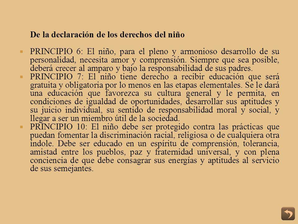 De la declaración de los derechos del niño PRINCIPIO 6: El niño, para el pleno y armonioso desarrollo de su personalidad, necesita amor y comprensión.
