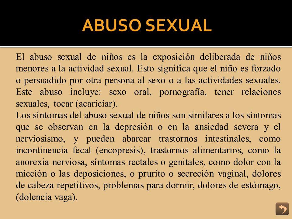El abuso sexual de niños es la exposición deliberada de niños menores a la actividad sexual. Esto significa que el niño es forzado o persuadido por ot
