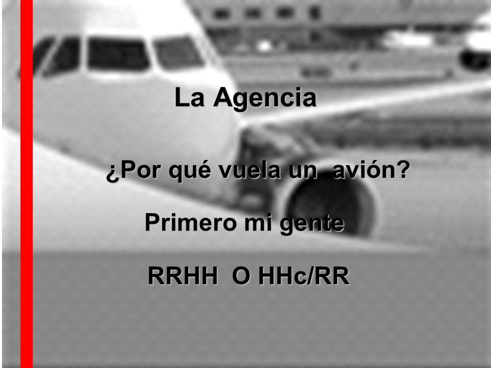 La Agencia ¿Por qué vuela un avión? Primero mi gente RRHH O HHc/RR RRHH O HHc/RR