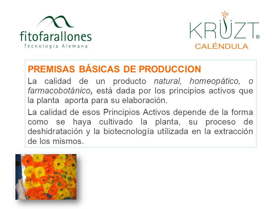 PREMISAS BÁSICAS DE PRODUCCION La calidad de un producto natural, homeopático, o farmacobotánico, está dada por los principios activos que la planta a
