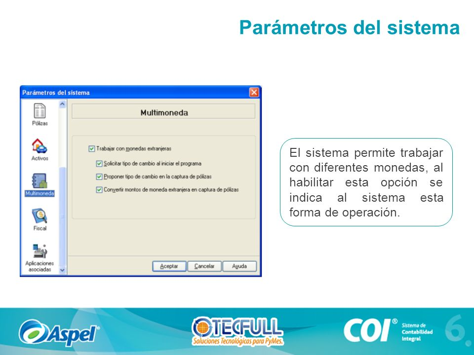 El sistema permite trabajar con diferentes monedas, al habilitar esta opción se indica al sistema esta forma de operación. Parámetros del sistema