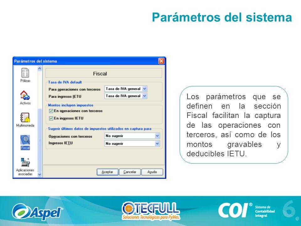 Los parámetros que se definen en la sección Fiscal facilitan la captura de las operaciones con terceros, así como de los montos gravables y deducibles IETU.