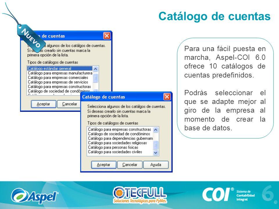 Para una fácil puesta en marcha, Aspel-COI 6.0 ofrece 10 catálogos de cuentas predefinidos. Podrás seleccionar el que se adapte mejor al giro de la em