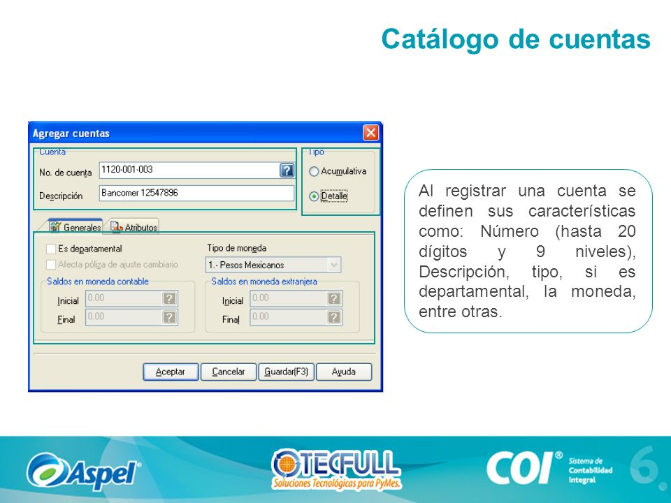 Al registrar una cuenta se definen sus características como: Número (hasta 20 dígitos y 9 niveles), Descripción, tipo, si es departamental, la moneda, entre otras.
