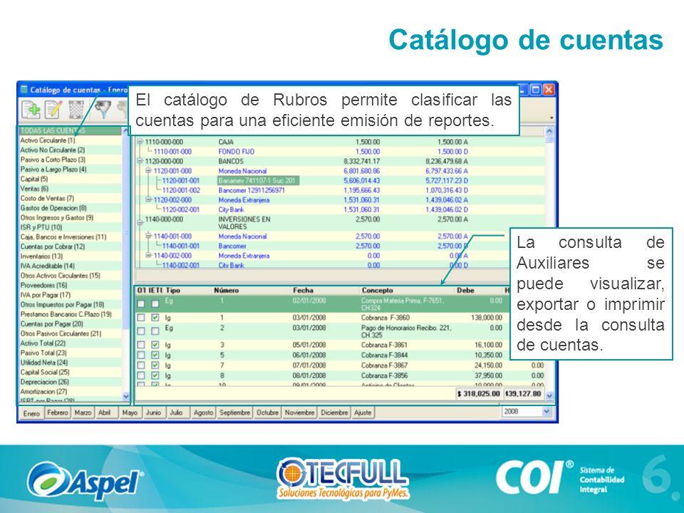 El catálogo de Rubros permite clasificar las cuentas para una eficiente emisión de reportes. La consulta de Auxiliares se puede visualizar, exportar o