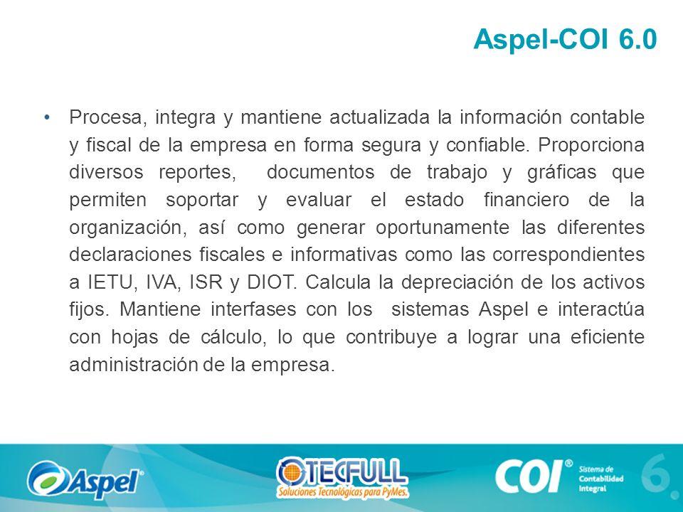 Aspel-COI 6.0 Procesa, integra y mantiene actualizada la información contable y fiscal de la empresa en forma segura y confiable. Proporciona diversos