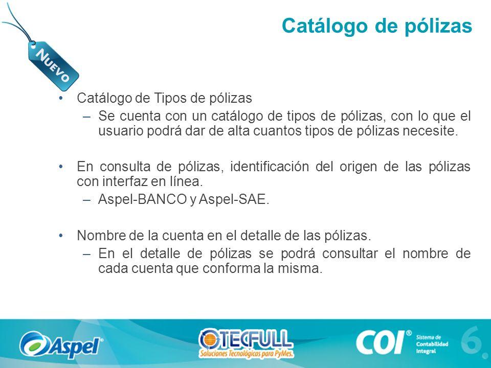 Catálogo de Tipos de pólizas –Se cuenta con un catálogo de tipos de pólizas, con lo que el usuario podrá dar de alta cuantos tipos de pólizas necesite.