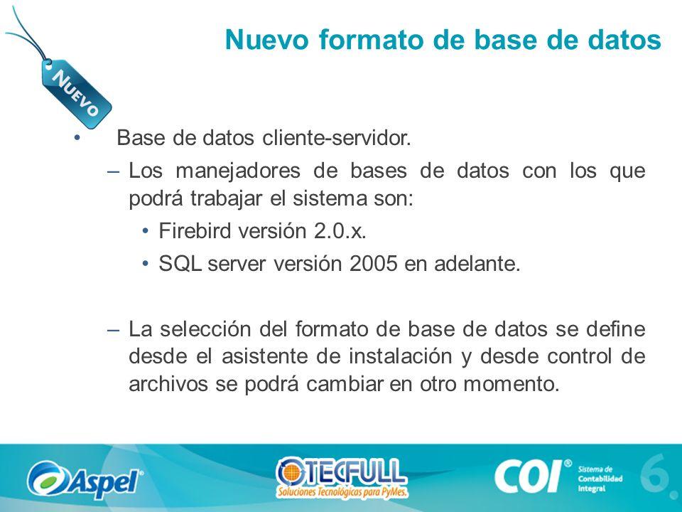 Nuevo formato de base de datos Base de datos cliente-servidor. –Los manejadores de bases de datos con los que podrá trabajar el sistema son: Firebird