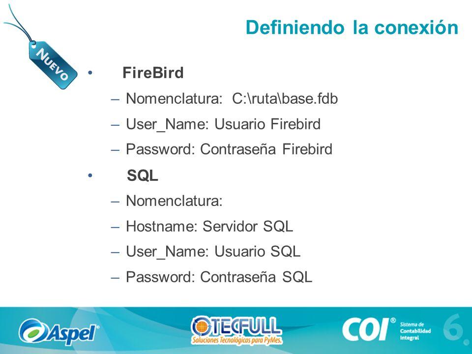 Definiendo la conexión FireBird –Nomenclatura: C:\ruta\base.fdb –User_Name: Usuario Firebird –Password: Contraseña Firebird SQL –Nomenclatura: –Hostname: Servidor SQL –User_Name: Usuario SQL –Password: Contraseña SQL