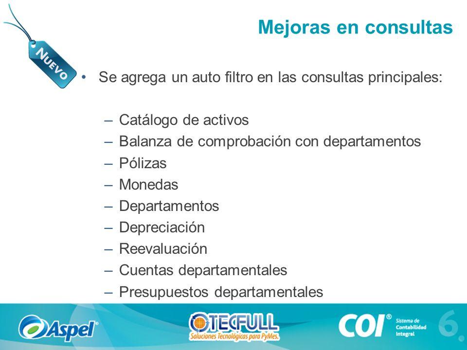Mejoras en consultas Se agrega un auto filtro en las consultas principales: –Catálogo de activos –Balanza de comprobación con departamentos –Pólizas –