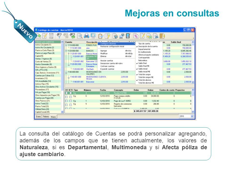 La consulta del catálogo de Cuentas se podrá personalizar agregando, además de los campos que se tienen actualmente, los valores de Naturaleza, si es Departamental, Multimoneda y si Afecta póliza de ajuste cambiario.