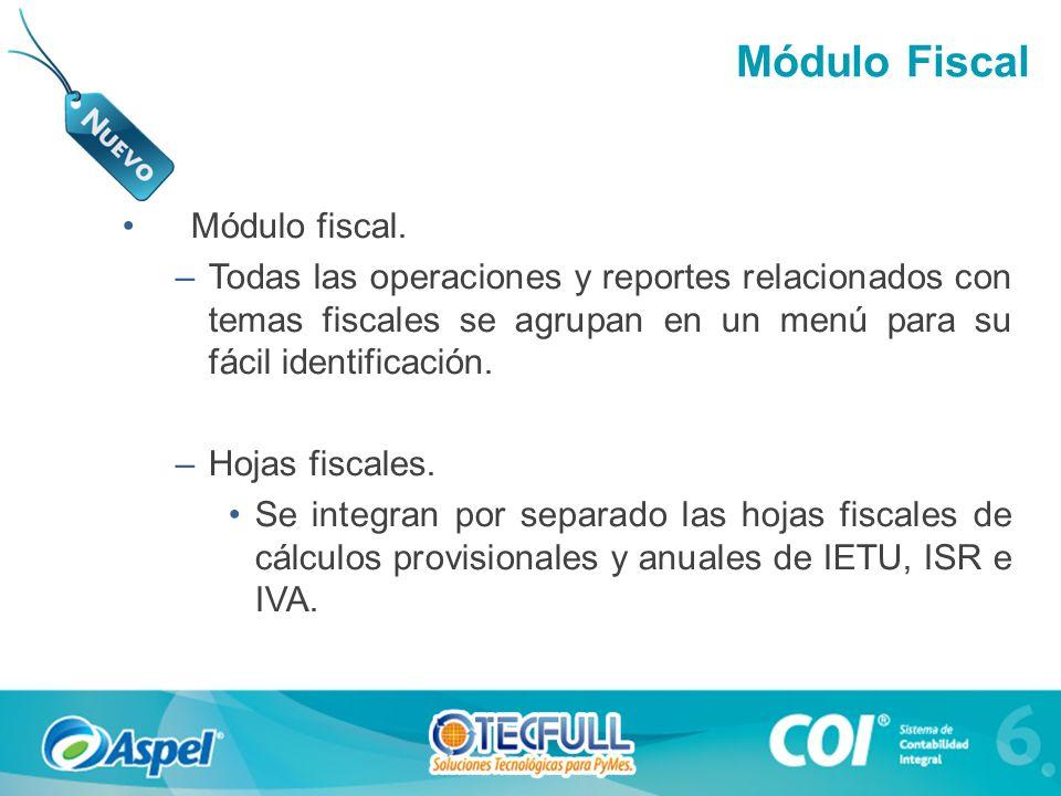 Módulo fiscal. –Todas las operaciones y reportes relacionados con temas fiscales se agrupan en un menú para su fácil identificación. –Hojas fiscales.