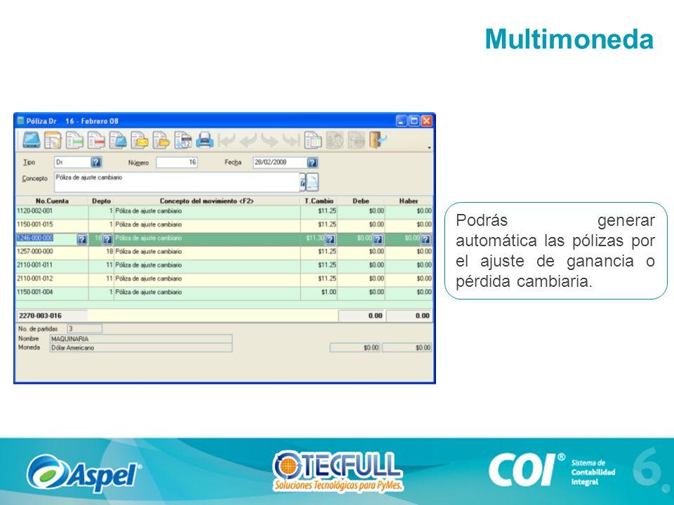 Podrás generar automática las pólizas por el ajuste de ganancia o pérdida cambiaria. Multimoneda