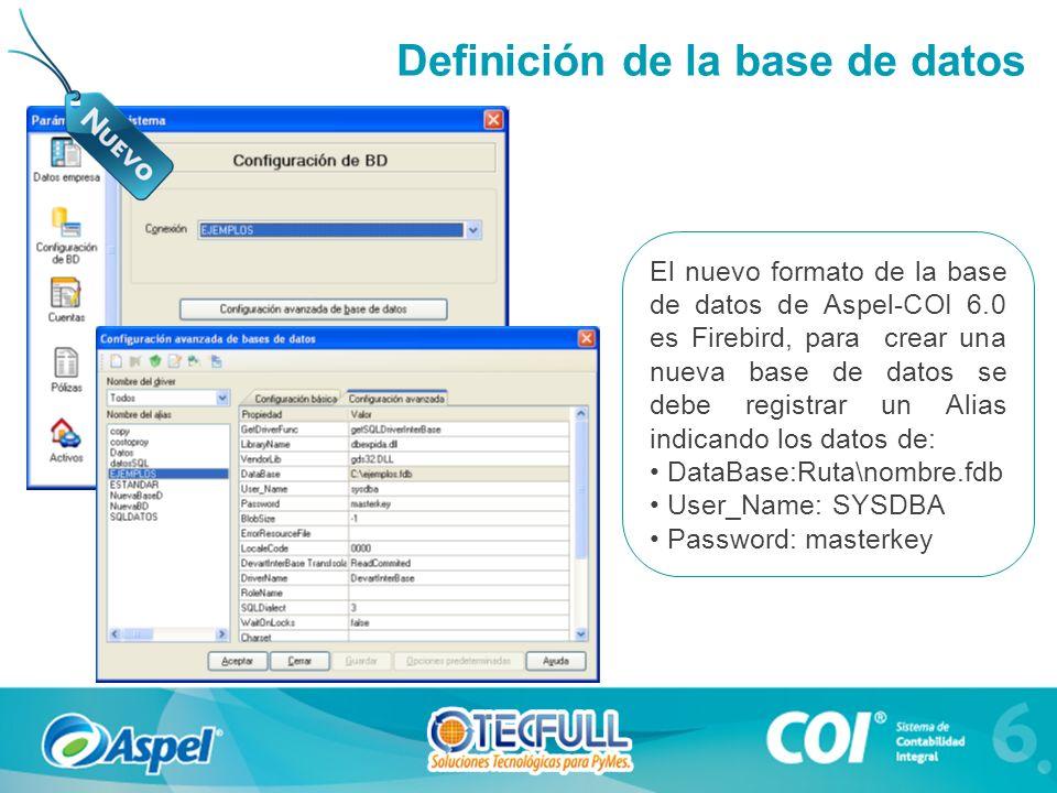El nuevo formato de la base de datos de Aspel-COI 6.0 es Firebird, para crear una nueva base de datos se debe registrar un Alias indicando los datos de: DataBase:Ruta\nombre.fdb User_Name: SYSDBA Password: masterkey Definición de la base de datos