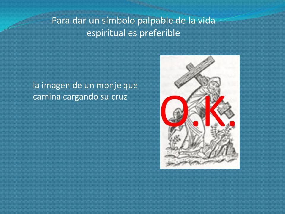la imagen de un monje que camina cargando su cruz Para dar un símbolo palpable de la vida espiritual es preferible O.K.