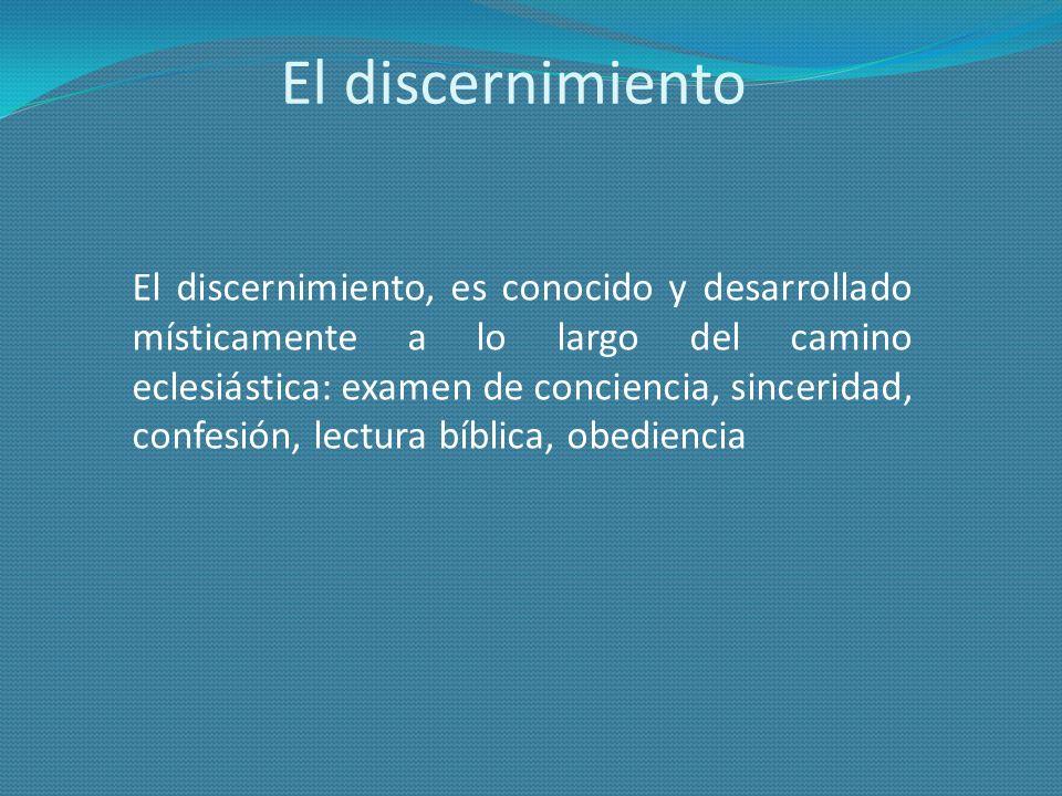 El discernimiento El discernimiento, es conocido y desarrollado místicamente a lo largo del camino eclesiástica: examen de conciencia, sinceridad, con