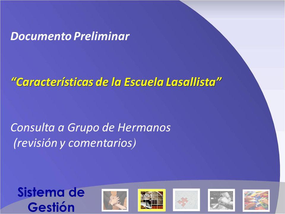Documento Preliminar Características de la Escuela Lasallista Consulta a Grupo de Hermanos (revisión y comentarios ) Sistema de Gestión