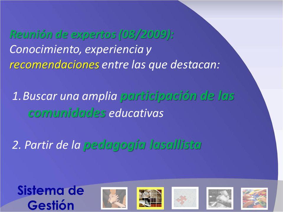 Reunión de expertos (08/2009): Conocimiento, experiencia y recomendaciones recomendaciones entre las que destacan: participación de las 1.Buscar una amplia participación de las comunidades comunidades educativas pedagogía lasallista 2.