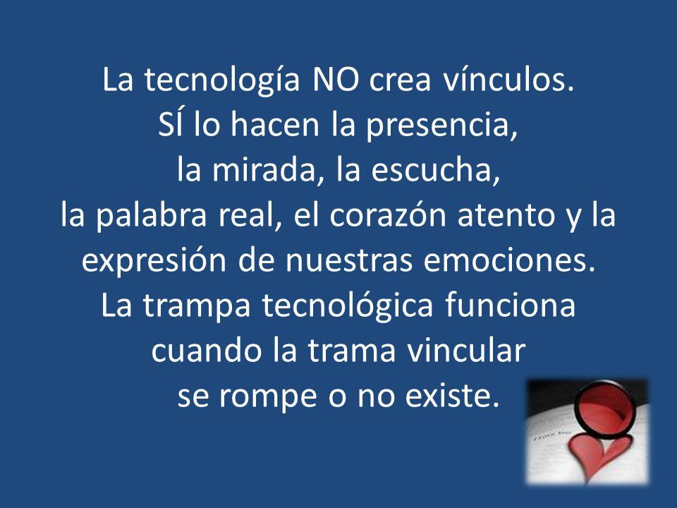 La tecnología NO crea vínculos. SÍ lo hacen la presencia, la mirada, la escucha, la palabra real, el corazón atento y la expresión de nuestras emocion