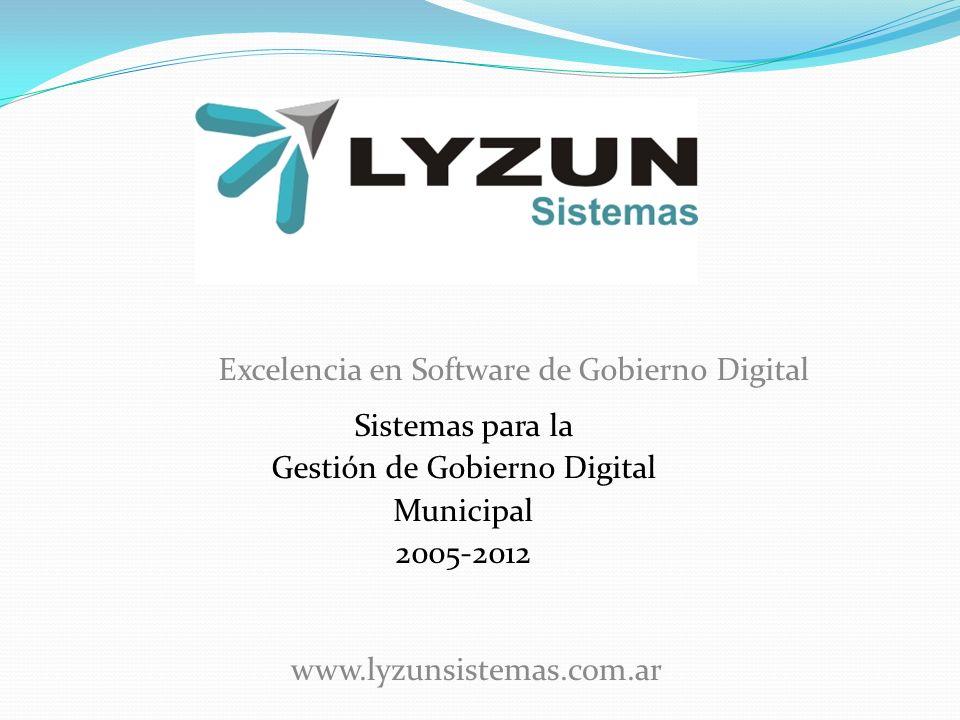 Sistemas para la Gestión de Gobierno Digital Municipal 2005-2012 Excelencia en Software de Gobierno Digital www.lyzunsistemas.com.ar