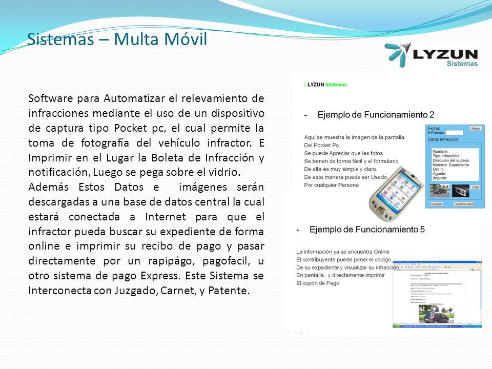 Sistemas – Multa Móvil Software para Automatizar el relevamiento de infracciones mediante el uso de un dispositivo de captura tipo Pocket pc, el cual permite la toma de fotografía del vehículo infractor.