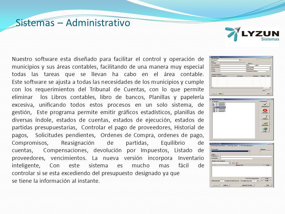 Sistemas – Administrativo Nuestro software esta diseñado para facilitar el control y operación de municipios y sus áreas contables, facilitando de una manera muy especial todas las tareas que se llevan ha cabo en el área contable.