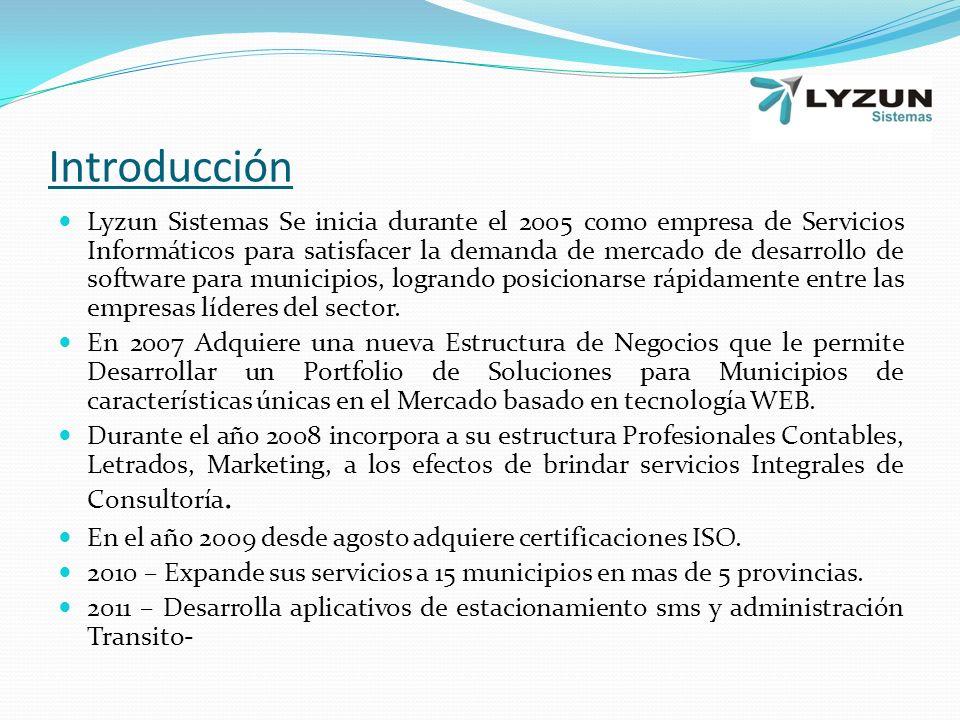 Introducción Lyzun Sistemas Se inicia durante el 2005 como empresa de Servicios Informáticos para satisfacer la demanda de mercado de desarrollo de software para municipios, logrando posicionarse rápidamente entre las empresas líderes del sector.