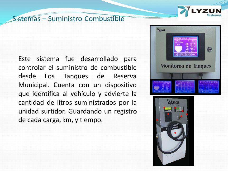 Sistemas – Suministro Combustible Este sistema fue desarrollado para controlar el suministro de combustible desde Los Tanques de Reserva Municipal.