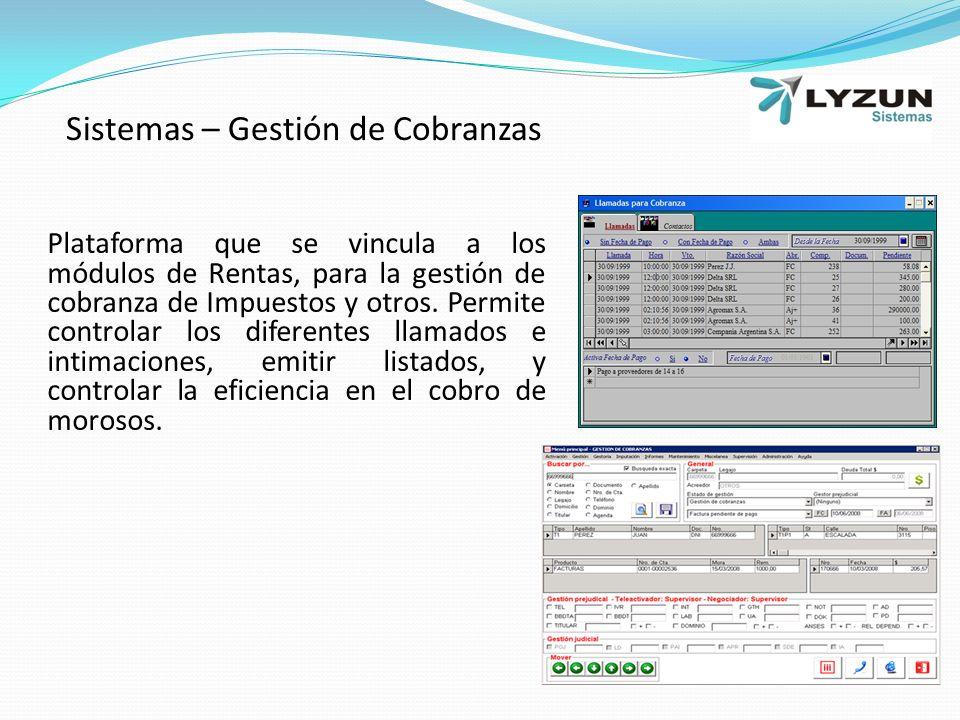 Sistemas – Gestión de Cobranzas Plataforma que se vincula a los módulos de Rentas, para la gestión de cobranza de Impuestos y otros.