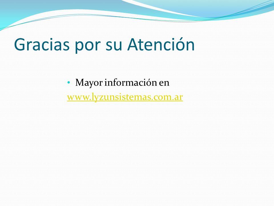 Gracias por su Atención Mayor información en www.lyzunsistemas.com.ar