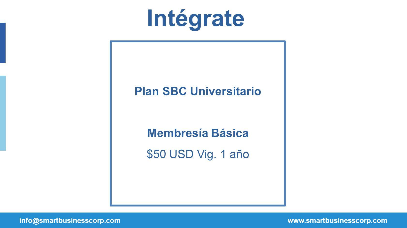 info@smartbusinesscorp.com www.smartbusinesscorp.com Intégrate Plan SBC Universitario Membresía Básica $50 USD Vig. 1 año