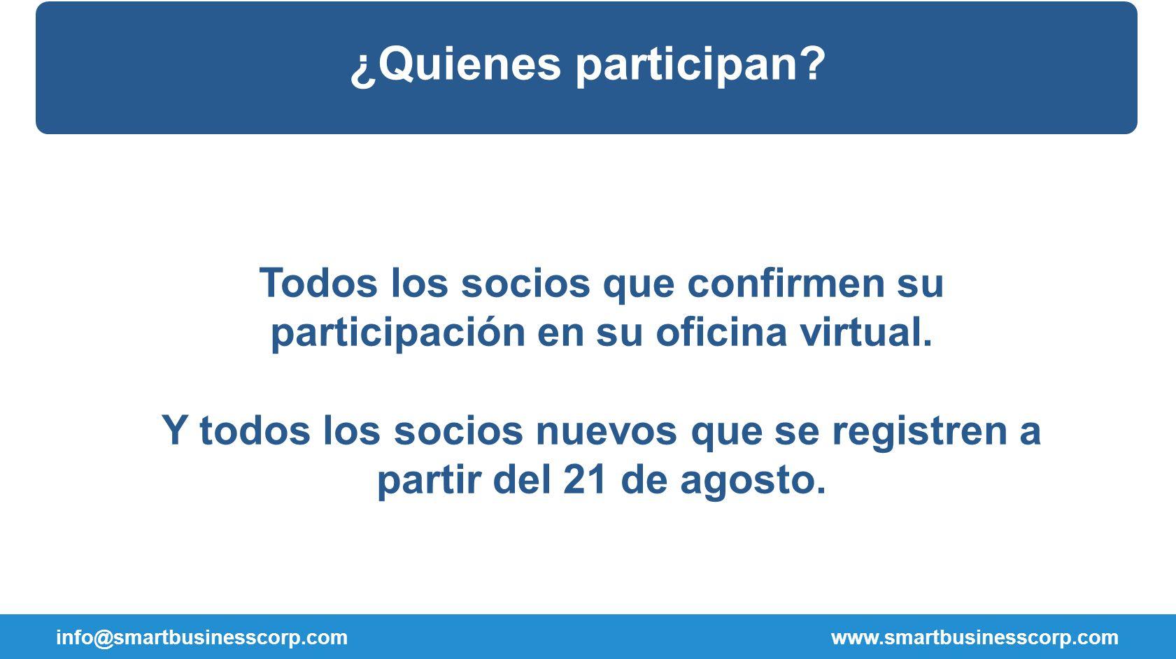 ¿Quienes participan? info@smartbusinesscorp.com www.smartbusinesscorp.com Todos los socios que confirmen su participación en su oficina virtual. Y tod
