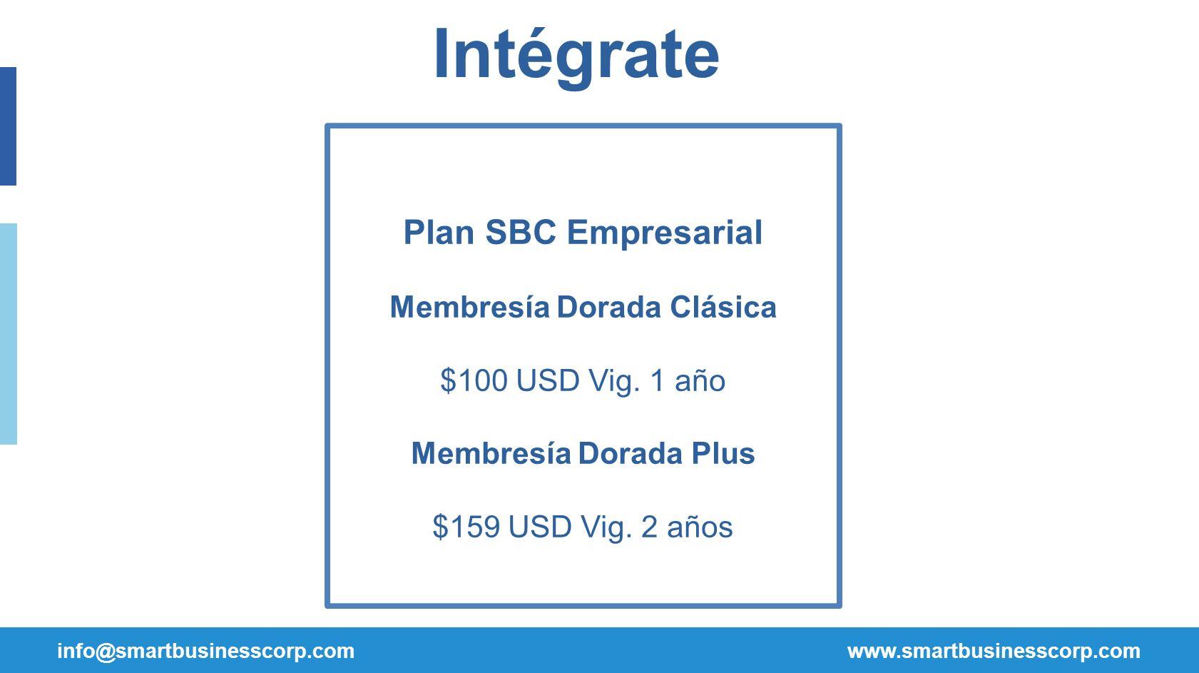 info@smartbusinesscorp.com www.smartbusinesscorp.com Intégrate Plan SBC Empresarial Membresía Dorada Clásica $100 USD Vig.