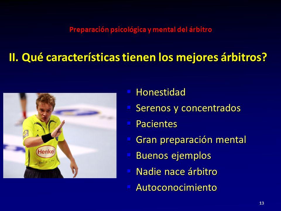 Preparación psicológica y mental del árbitro 13 II. Qué características tienen los mejores árbitros? Honestidad Honestidad Serenos y concentrados Sere