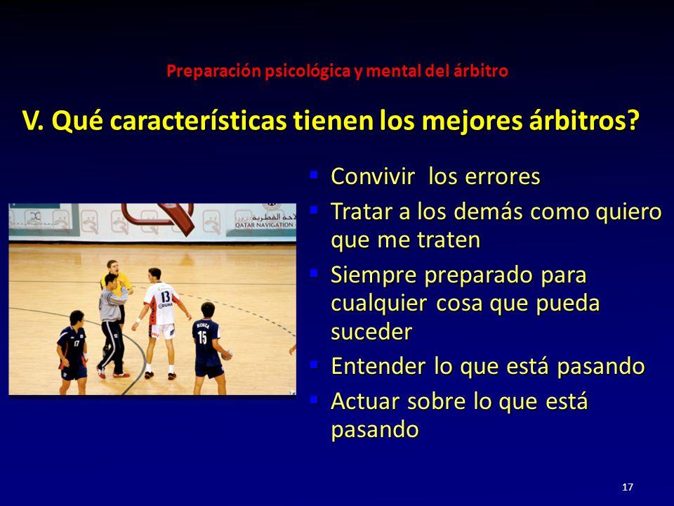 Preparación psicológica y mental del árbitro 17 V. Qué características tienen los mejores árbitros? Convivir los errores Convivir los errores Tratar a