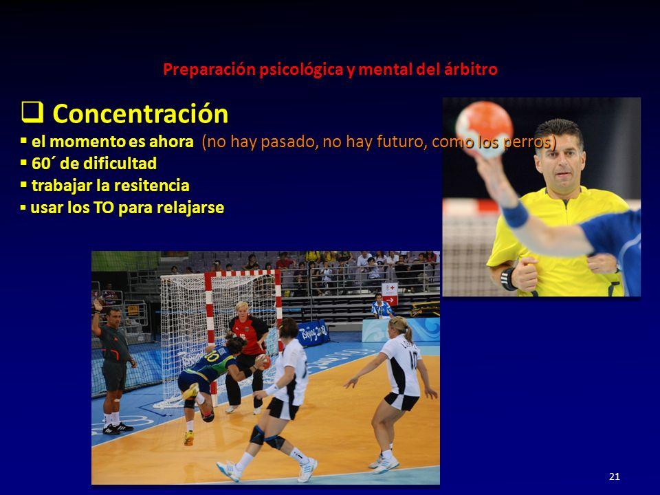 Preparación psicológica y mental del árbitro 21 Concentración Concentración el momento es ahora (no hay pasado, no hay futuro, como los perros) el mom