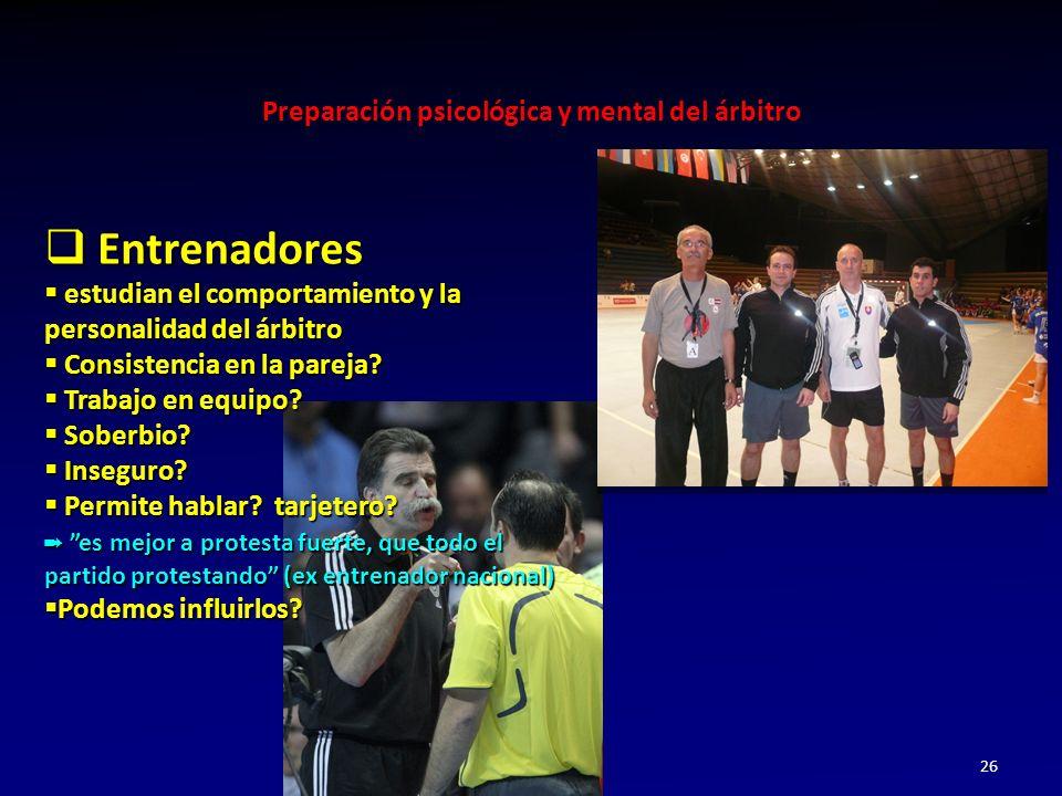 Preparación psicológica y mental del árbitro 26 Entrenadores Entrenadores estudian el comportamiento y la personalidad del árbitro estudian el comportamiento y la personalidad del árbitro Consistencia en la pareja.