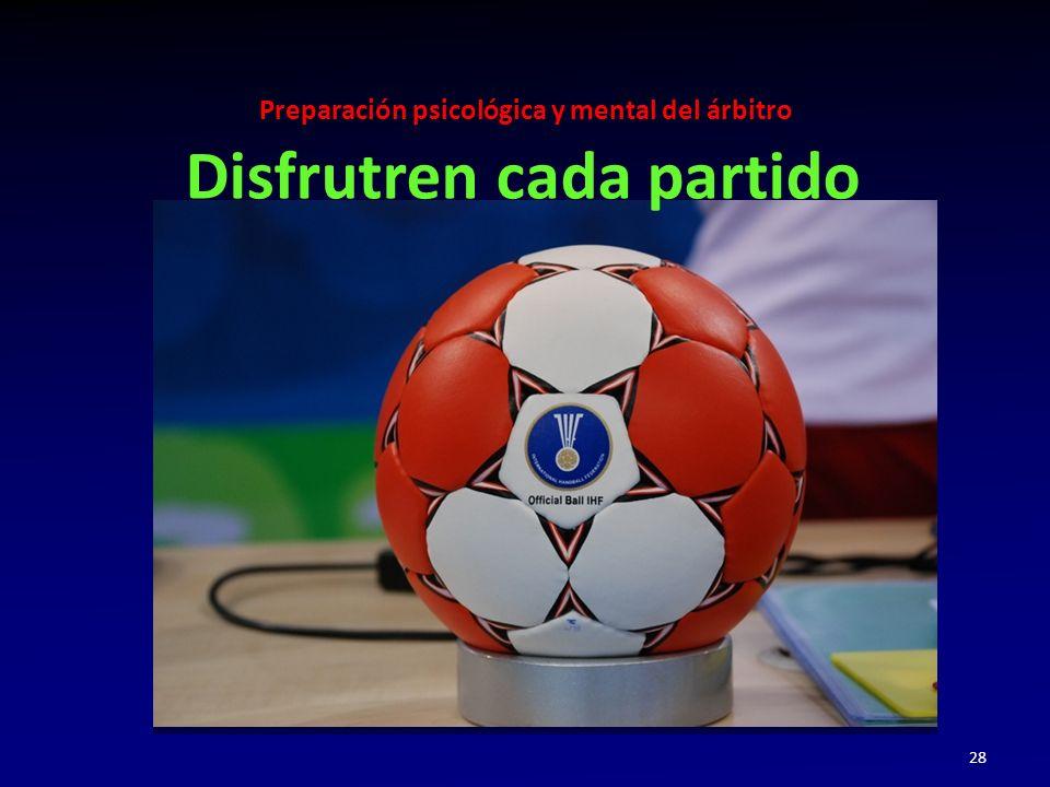 Preparación psicológica y mental del árbitro 28 Disfrutren cada partido
