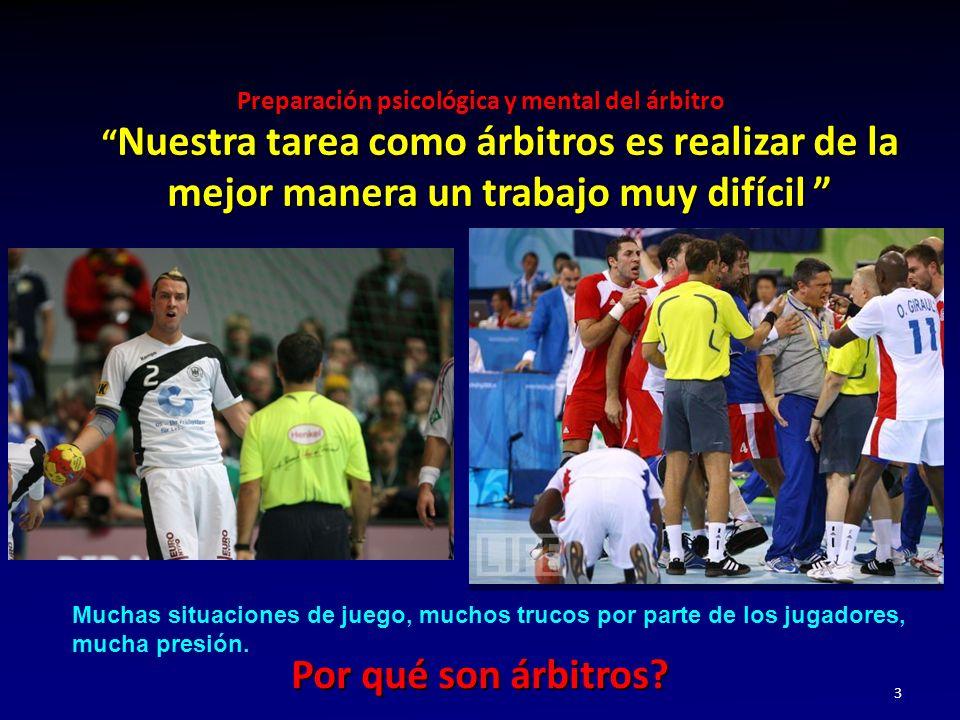 Preparación psicológica y mental del árbitro 3 Nuestra tarea como árbitros es realizar de la mejor manera un trabajo muy difícil Nuestra tarea como ár