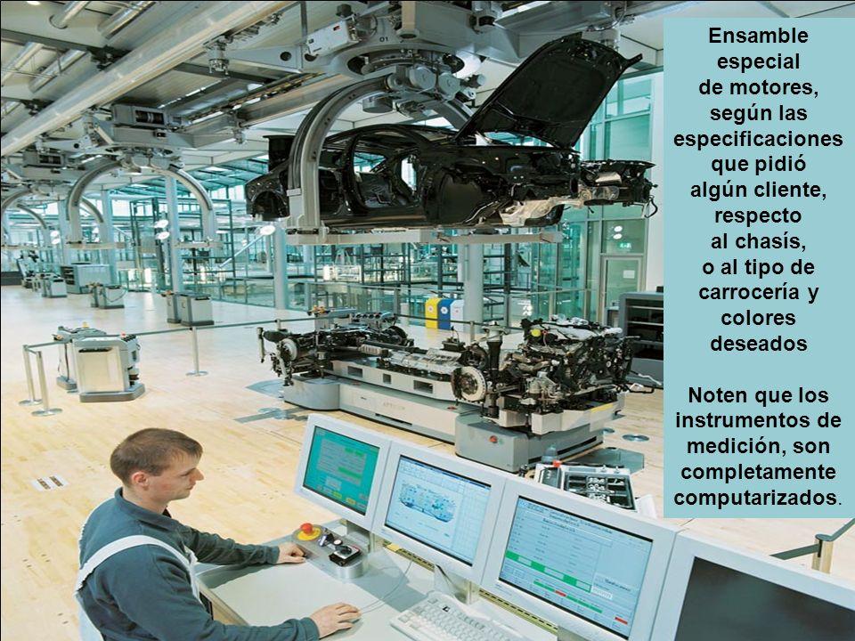 Ensamble especial de motores, según las especificaciones que pidió algún cliente, respecto al chasís, o al tipo de carrocería y colores deseados Noten que los instrumentos de medición, son completamente computarizados.